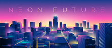 Futuristic Night City. Cityscape On A Colorful Background With Bright And Glowing Neon Lights. Wide City Front Perspective View. Cyberpunk And Retro Wave Style Illustration