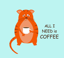 Grumpy Cat With A Cup. All I Need Is Coffee. Vector Illustration