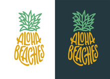 Aloha Beaches Pineapple Lettering Quote Art. Summer T-shirt Design Drawing. Vector Vintage Illustration.