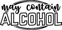 May Contain Alcohol Logo Inspirational Positive Quotes, Motivational, Typography, Lettering Design
