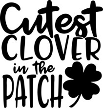Cutest Clover In The Patch Logo Inspirational Positive Quotes, Motivational, Typography, Lettering Design
