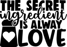 The Secret Ingredient Is Always Love Logo Inspirational Positive Quotes, Motivational, Typography, Lettering Design