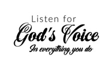 Listen For God's Voice, Inspirational Bible Verse, Typography For Print Or Use As Poster, Card, Flyer Or T Shirt
