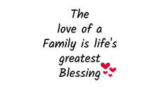 The Love Of A Family Is Life's Greatest Blessing,  Family Quote, Typography For Print Or Use As Poster, Card, Flyer Or T Shirt
