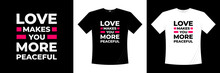 Love Makes You More Peaceful Typography T Shirt Design