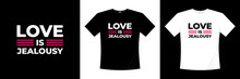 Love Is Jealousy Typography T Shirt Design