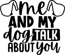 Me And My Dog Talk About You Background Inspirational Positive Quotes, Motivational, Typography, Lettering Design