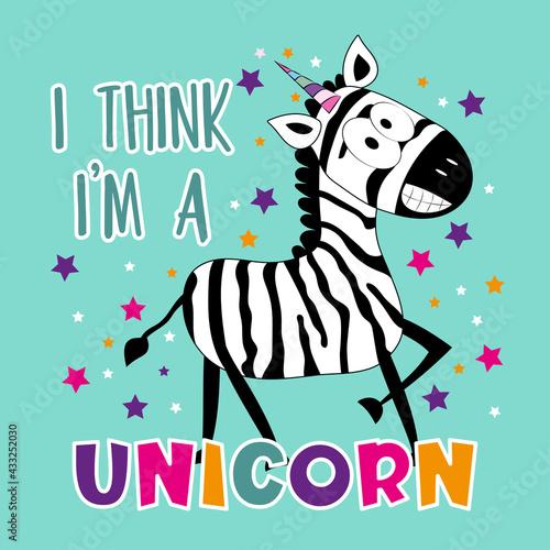Naklejka premium I Think I'm a Unicorn - funny smiley zebra on islolated purple background. Good for T shirt print, poster, card, label, mug and other gift design.