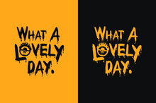 What A Lovely Day  - Print Ready Vector File With Yellow And Black Background.