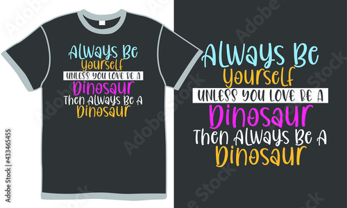 Fotografía always be yourself unless you love be a dinosaur then always be a dinosaur, anim