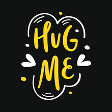 Hug Me Hand Drawn Lettering With Decorative Elements Of Hearts, Polka Dots - Design For Postcard, Print, T-shirt, Mug - Vector Illustration, White And Yellow On Black
