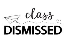 Class Dismissed School Vector Concept On White. Black Lettering And Paper Airplane Isolated. Last Day Or End Of School.