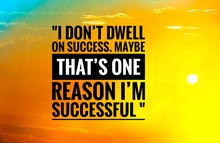 Success Quote About Life With Beautiful Nature Background, I Don't Dwell On Success. Maybe That's One Reason I'm Successful
