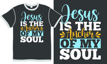 Jesus Is The Anchor Of My Soul, Typography Style Design, Faithful Prayer Greeting Design, Inspiration Jesus Quote