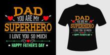 Dad You Are My Suoerhero, Happy Father's Day T-shirt Design