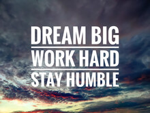 Text DREAM BIG WORK HARD STAY HUMBLE With Sunrise Background.Motivation Quote.