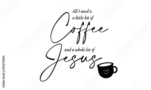 Fotografie, Obraz All I need is a little bit of Coffee and a whole lot of Jesus, Coffee lover T Sh