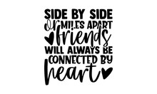 Side By Side Or Miles Apart Friends Will Always Be Connected By Heart - Best Friend T Shirts Design, Hand Drawn Lettering Phrase, Calligraphy T Shirt Design, Isolated On White Background, Svg Files Fo