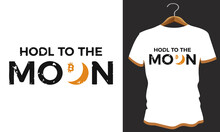 Hold To The Moon Bit Coin T Shirt