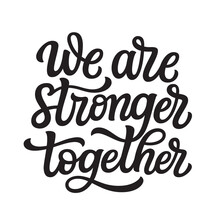 We Are Stronger Together. Hand Lettering