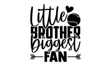Little Brother Biggest Fan - Tennis T Shirts Design, Hand Drawn Lettering Phrase, Calligraphy T Shirt Design, Isolated On White Background, Svg Files For Cutting Cricut And Silhouette, EPS 10
