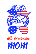 Patriotic Mom With Messy Bun, Aviator Sunglasses, Bandana And Quote: All American Mom. 4th Of July Vector Illustration In The Colors Of The National Flag Of The USA. Independence Day Funny Print.