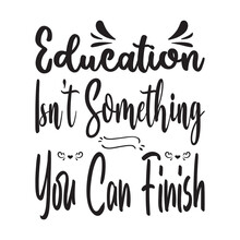 Education Isn't Something You Can Finish The Quote Letters