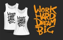 White T-shirt Print. Realistic T-shirts Men Women Design. Clothes With Sign Work Hard Dream Big. Positive Motivation Vector Template