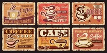 Coffee Metal Rusty Plates, Cafe Breakfast Drinks Vector Vintage Posters. Cafe Bar Menu Signs, Coffee Shop And Cafeteria Espresso Or Cappuccino Cup With Coffee Beans, Vintage Metal Rust Plates