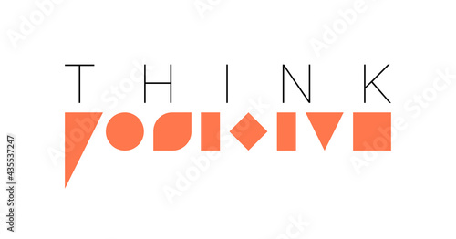 Think positive. Vector composition in minimalistic font style