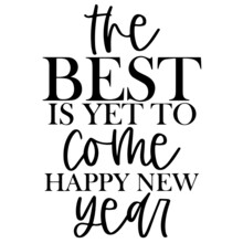 The Best Is Yet To Come Happy New Year Background Inspirational Positive Quotes, Motivational, Typography, Lettering Design