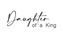 Daughter Of A King, Christian Quote For Print Or Use As Poster, Card, Flyer Or T Shirt
