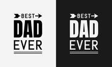 Best Dad Ever, Fathers Day Typography, Father Label Lettering Illustration Vector