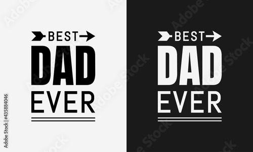 Valokuva Best Dad Ever, Fathers day typography, father label lettering illustration vecto
