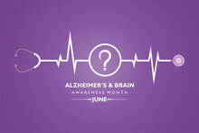 Alzheimer's And Brain Awareness Month Observed In June. It Is An Irreversible, Progressive Brain Disorder That Slowly Destroys Memory And Thinking Skills.
