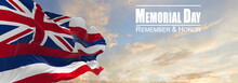 Flag Of Hawaii Being Waved In The Breeze Against A Sunset Sky And The Text Memorial Day, Remember And Honor. Copy Space. 3d Illustration