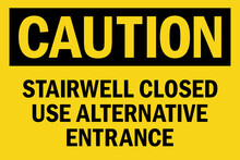 Stairwell Closed Use Alternative Entrance Caution Sign. Black On Yellow Background. Safety Signs And Symbols.