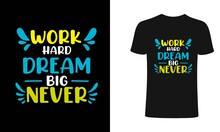 Work Hard Dream Big Never Typography T Shirt Design, Typography, Vintage T Shirt, Apparel, Print For Posters, Clothes.