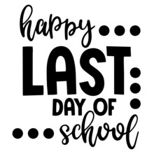 Happy Last Day Of School Background Inspirational Positive Quotes, Motivational, Typography, Lettering Design