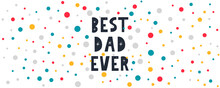 Vector Hand Written Quote Best Dad Ever . Father's Day Card, Poster Design. Apparel Print.