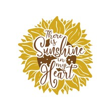 There Is Sunshine In My Heart Quote Lettering