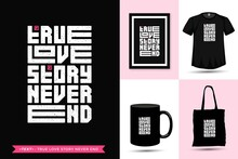 Trendy Typography Quote Motivation Tshirt True Love Story Never End Print Vertical Typography Template Merchandise