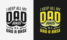 I Keep All My Dad Jokes In A Dad Base Lettering, Fathers Day Isolated Hand Drawn Typography Design For Greeting Print Label Poster Vector Illustration