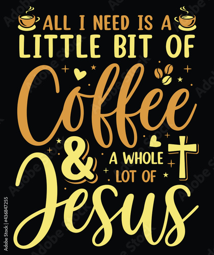 Obraz na plátně All I Need Is A Little Bit Of Coffee And A Whole Lot Of Jesus T-Shirt Design