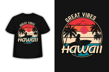 Great Vibes Hawaii Silhouette T-shirt Design Retro Vintage Style