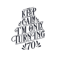 Birthday Celebration Greetings Lettering, Keep Calm I Am Only Turning 70
