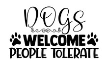Dogs Welcome People Tolerate-typography Design For Print T Shirt And More