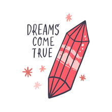 Dreams Come True Phrase And Pink Crystal. Hand Drawn Vector Illustration With Lettering For Poster, T Shirt, Decoration