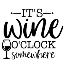 It's Wine O'clock Somewhere Background Inspirational Positive Quotes, Motivational, Typography, Lettering Design