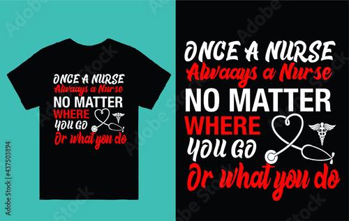 Slika na platnu Once a nurse always a nurse no matter where you go or what you do - t shirt desi